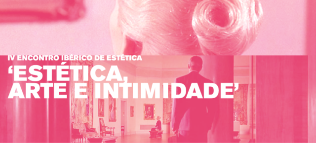 IV Encontro Ibérico de Estética 'Estética, Arte e Intimidade'