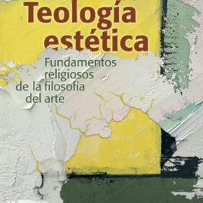 Teología estética. Fundamentos religiosos de la filosofía del arte, de Sixto J. Castro
