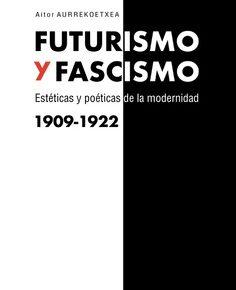 'Futurismo y fascismo', de Aitor Aurrekoetxea y 'El pulso estético de la vida cotidiana', de Gloria Luque