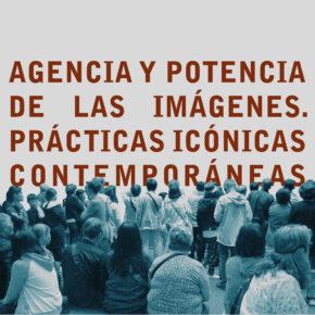 Agencia y potencia de las imágenes. Prácticas icónicas contemporáneas